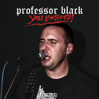 Professor Black : You Bastard!