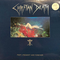 Christian Death: Past, Present And Forever