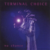 Terminal Choice: No chance