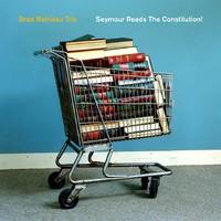 Brad Mehldau Trio: Seymour Reads the Constitution!