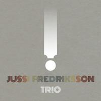 Jussi Fredriksson Trio: !