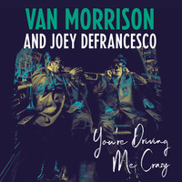 Morrison, Van: You're Driving Me Crazy