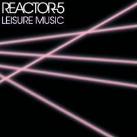 Reactor-5: Leisure Music