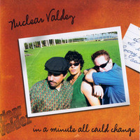 Nuclear Valdez: In A Minute All Could Change
