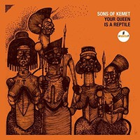 Sons of Kemet: Your Queen Is A Reptile