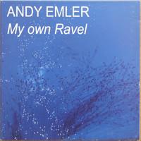 Emler, Andy: My Own Ravel