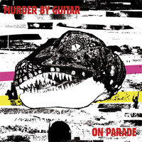 Murder By Guitar: On Parade