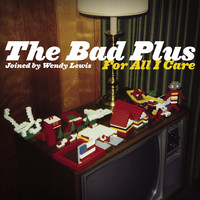 Bad Plus: For all I care