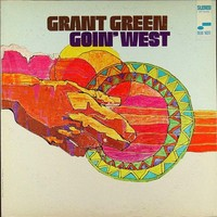 Green, Grant: Goin' west