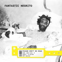 Fantastic Negrito: Please don't be dead