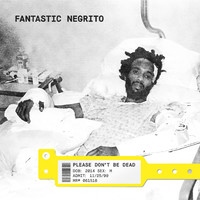 Fantastic Negrito: Please don't be dea