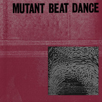 Mutant Beat Dance: Mutant Beat Dance
