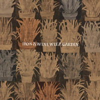 Iron and Wine : Weed Garden