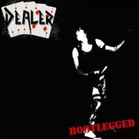 Dealer: Bootlegged