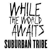 Suburban Tribe: While the world awaits