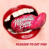 Nashville Pussy: Pleased To Eat You