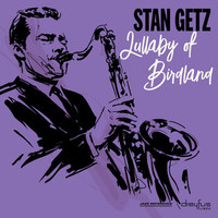 Getz, Stan: Lullaby of birdland