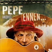 Ahlqvist, Pepe: Ennen...