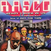 Rasco: Ready 2 Rock With Us / U Got The Time