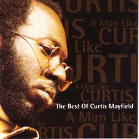 Mayfield, Curtis: Man Like Curtis (The Best Of Curtis Mayfield)