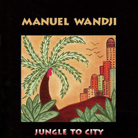 Wandji, Manuel: Jungle To The City