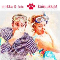 Mirkka & Luis: Koiruuksia!