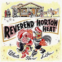 Reverend Horton Heat: Whole new life