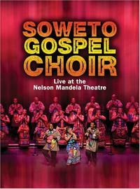 Soweto Gospel Choir : Live at the Nelson Mandela Theatre