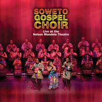 Soweto Gospel Choir: Live at the Nelson Mandela Theatre
