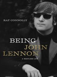 Lennon, John: Being John Lennon: A Restless Life