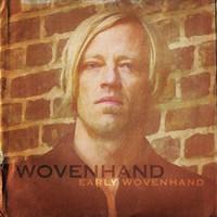 Wovenhand: Early Wovenhand