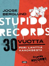 Berglund, Joose: Stupido Records 30 vuotta - pari lanttia kaaoksesta