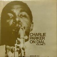 Parker, Charlie: Charlie Parker On Dial Volume 3
