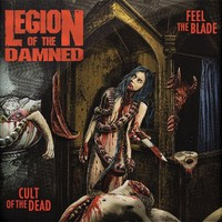 Legion Of The Damned: Feel the Blade / Cult of the dead