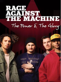 Rage Against The Machine: Power And The Glory The