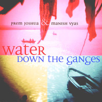 Vyas, Manish: Water Down The Ganges