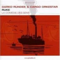 Rundek, Darko & Cargo Orkestar: Ruke/la comedie des sens