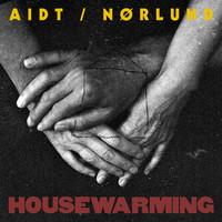 Aidt / Nørlund: Housewarming