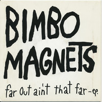 Bimbo Magnets: Far out ain't that far ep: fruitcake is easy to bake / did you call your wife? / farewell self-respect / fun in the sun