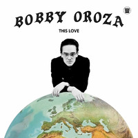 Bobby Oroza: This Love