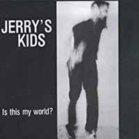 Jerry's Kids: Is This My World?