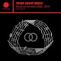 V/A: Think About Music - Musik von Harmönia 2006-2014