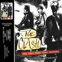 Clash: The Only Band That Matters - The Legendary Broadcasts