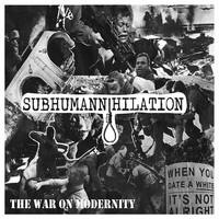 Subhumannihilation: War On Modernity