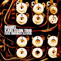Daniel Karlsson Trio: Fuse number eleven