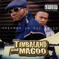 Timbaland & Magoo: Welcome to our world