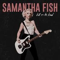 Fish, Samantha: Kill or be kind