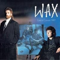 Wax: Wax live in concert 1987