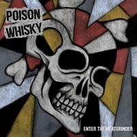 Poison Whisky: Enter the Meatgrinder