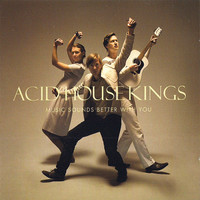 Acid House Kings: Music Sounds Better With You